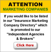 "Attention Marketing Companies - If you would like to be listed in our ""Insurance Marketing Company Directory"" which is promoted to our Independent Agencies & Brokers click here"